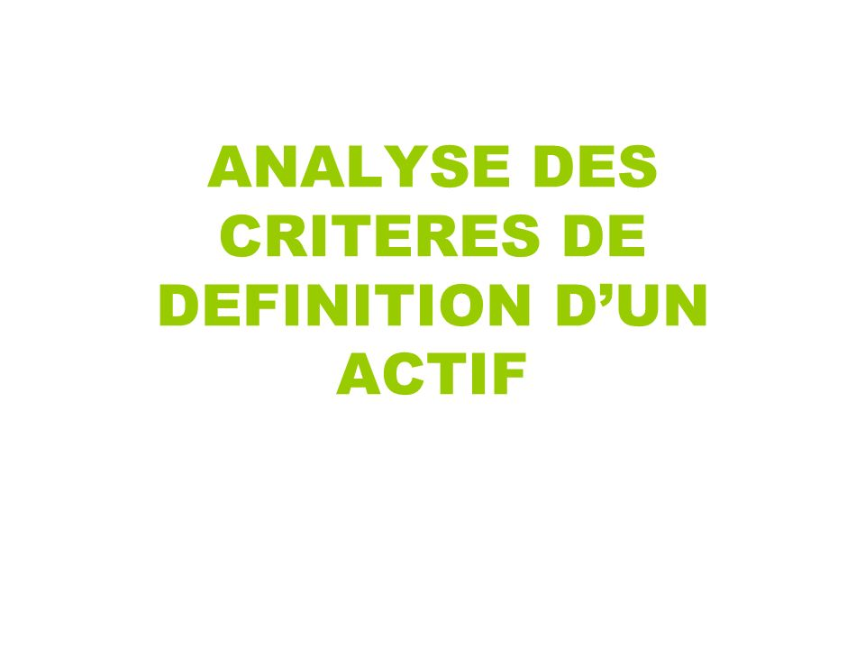 ANALYSE DES CRITERES DE DEFINITION DUN ACTIF