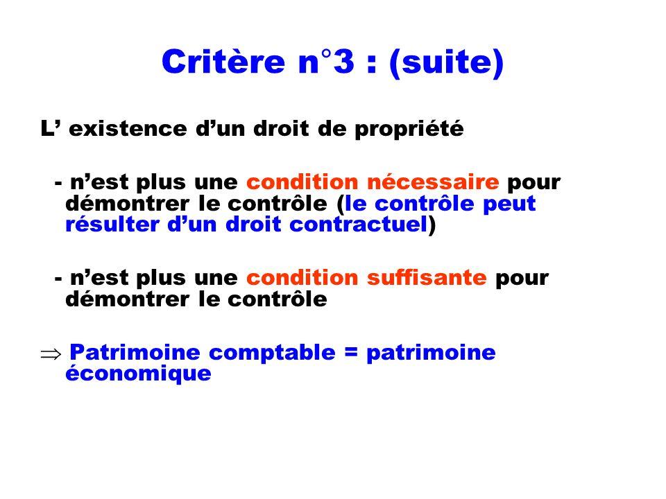 Critère n°3 : (suite) L existence dun droit de propriété - nest plus une condition nécessaire pour démontrer le contrôle (le contrôle peut résulter du