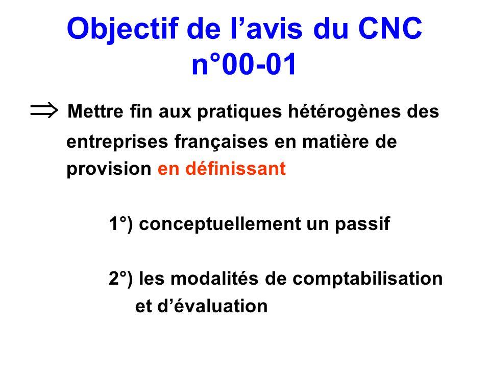 Objectif de lavis du CNC n°00-01 Mettre fin aux pratiques hétérogènes des entreprises françaises en matière de provision en définissant 1°) conceptuel