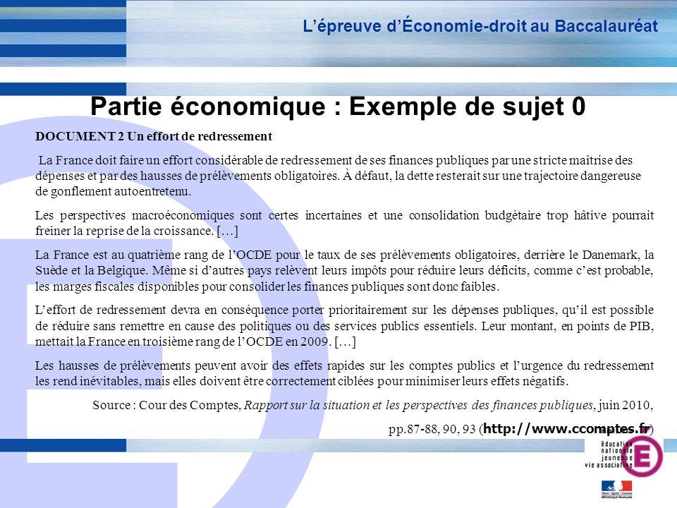 E 10 Partie économique : Exemple de sujet 0 Lépreuve dÉconomie-droit au Baccalauréat DOCUMENT 2 Un effort de redressement La France doit faire un effo