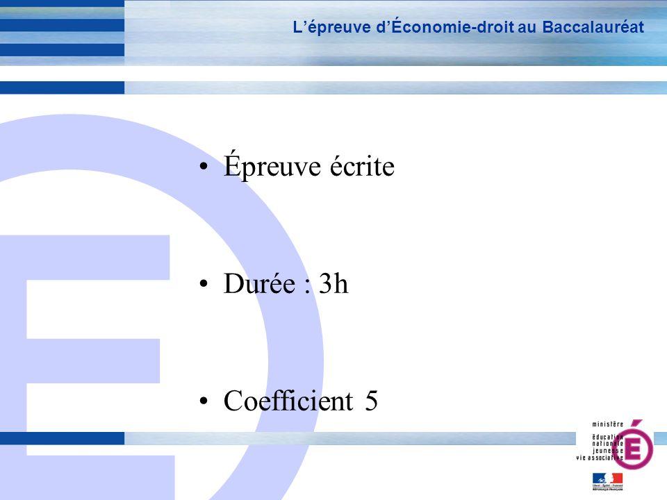 E 2 Lépreuve dÉconomie-droit au Baccalauréat Épreuve écrite Durée : 3h Coefficient 5