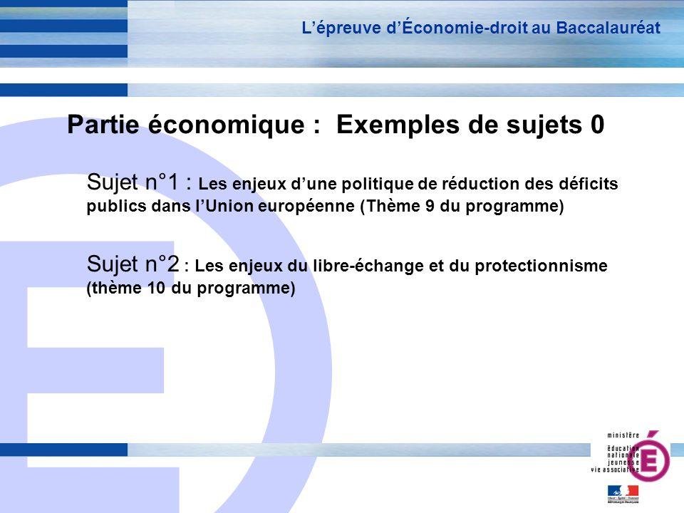 E 7 Partie économique : Exemples de sujets 0 Sujet n°1 : Les enjeux dune politique de réduction des déficits publics dans lUnion européenne (Thème 9 d