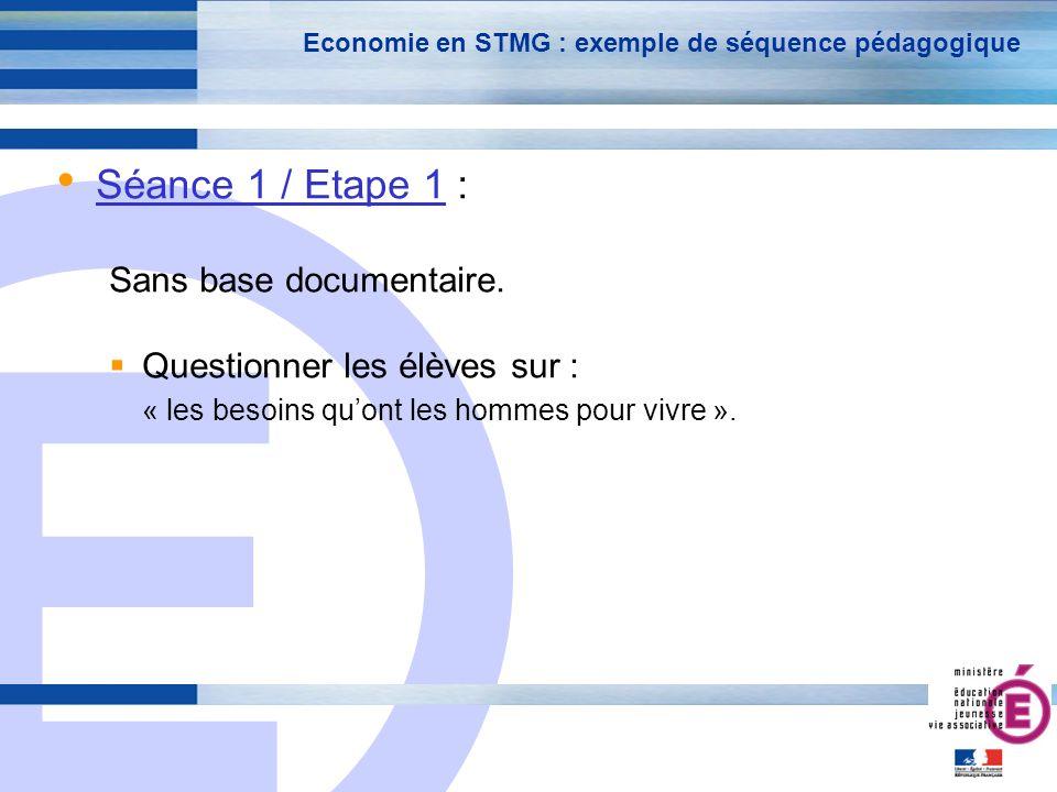 E 13 Economie en STMG : exemple de séquence pédagogique Séance 1 / Etape 1 : Sans base documentaire.