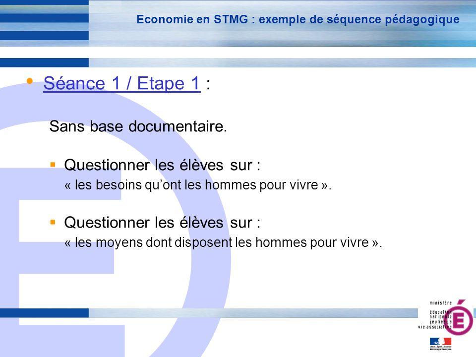 E 15 Economie en STMG : exemple de séquence pédagogique Séance 1 / Etape 1 : Métier de professeur : reprendre « les savoirs sociaux issus des représentations des élèves » pour les rendre académiques .