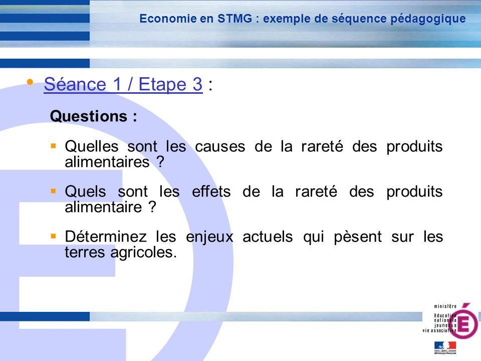 E 21 Economie en STMG : exemple de séquence pédagogique Séance 1 / Etape 3 : Questions : Quelles sont les causes de la rareté des produits alimentaires .