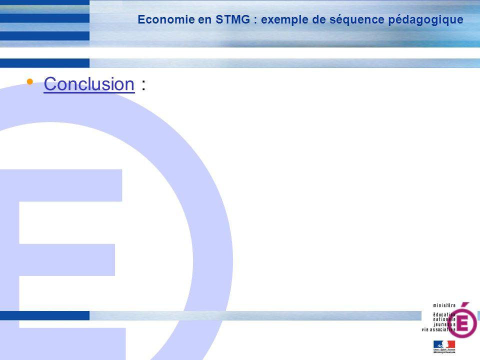 E 26 Economie en STMG : exemple de séquence pédagogique Conclusion : Place au débat pour permettre la compréhension des enjeux actuels de léconomie.