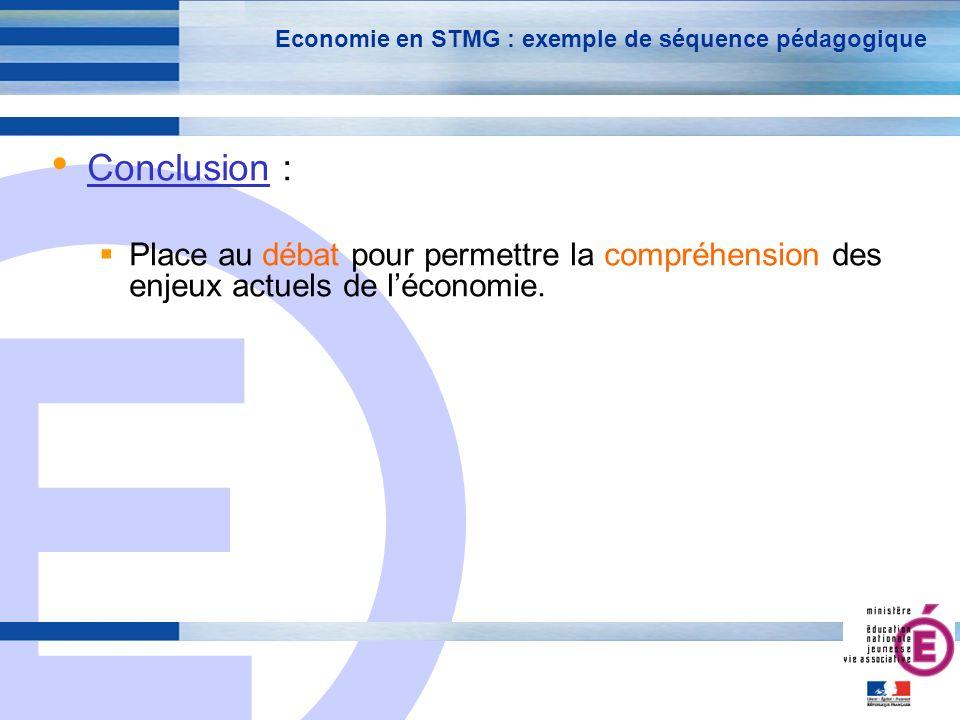 E 27 Economie en STMG : exemple de séquence pédagogique Conclusion : Place au débat pour permettre la compréhension des enjeux actuels de léconomie.