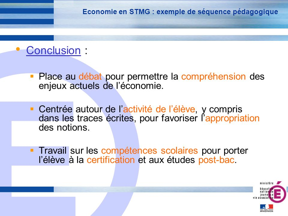 E 28 Economie en STMG : exemple de séquence pédagogique Conclusion : Place au débat pour permettre la compréhension des enjeux actuels de léconomie.