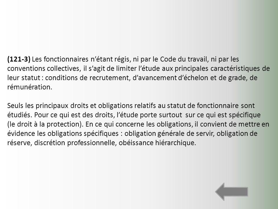 (121-3) Les fonctionnaires nétant régis, ni par le Code du travail, ni par les conventions collectives, il sagit de limiter létude aux principales car