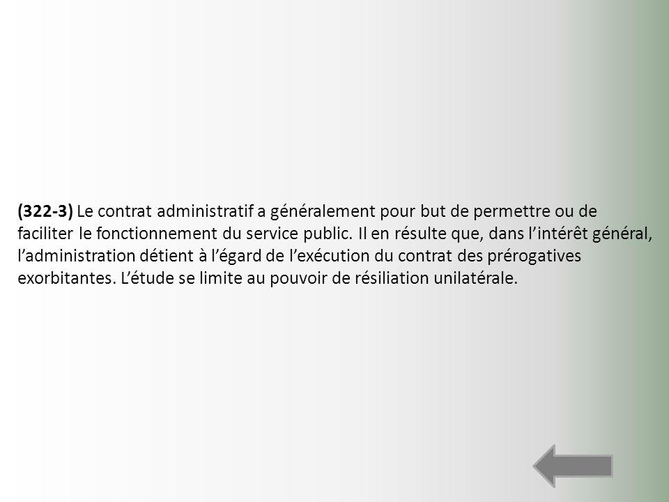 (322-3) Le contrat administratif a généralement pour but de permettre ou de faciliter le fonctionnement du service public. Il en résulte que, dans lin