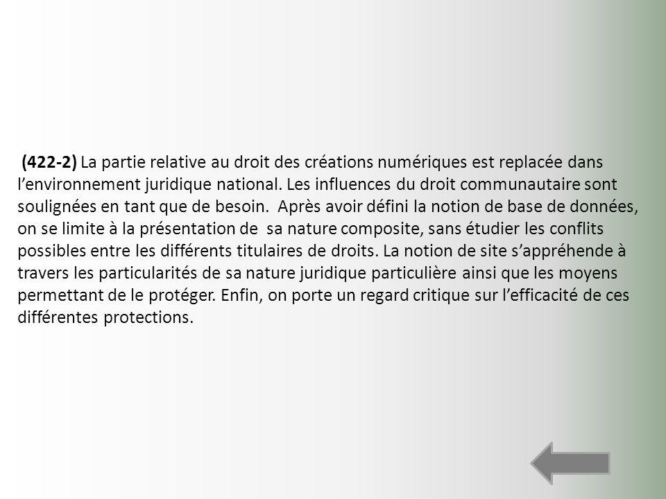 (422-2) La partie relative au droit des créations numériques est replacée dans lenvironnement juridique national. Les influences du droit communautair