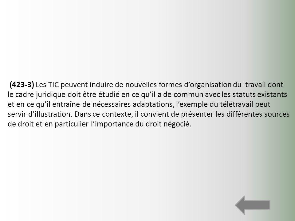 (423-3) Les TIC peuvent induire de nouvelles formes dorganisation du travail dont le cadre juridique doit être étudié en ce quil a de commun avec les