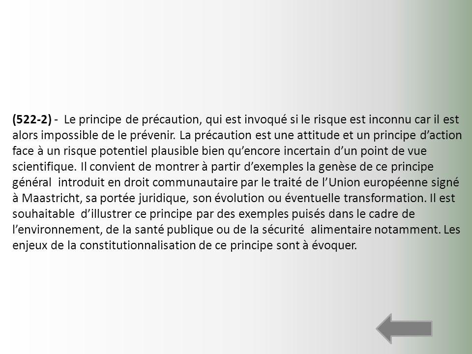(522-2) - Le principe de précaution, qui est invoqué si le risque est inconnu car il est alors impossible de le prévenir. La précaution est une attitu