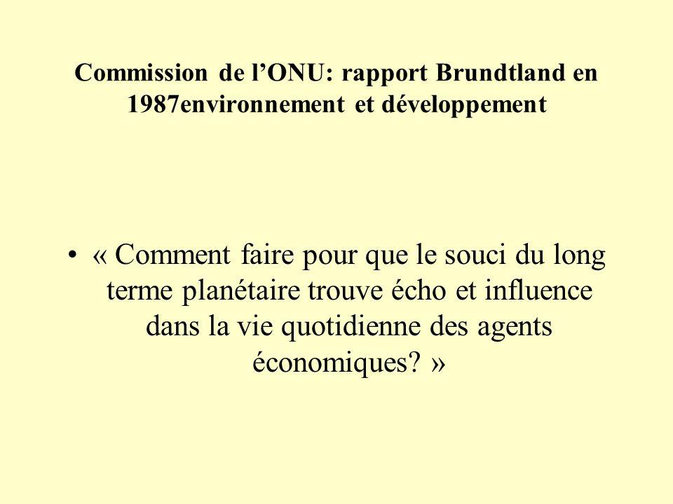 Commission de lONU: rapport Brundtland en 1987environnement et développement « Comment faire pour que le souci du long terme planétaire trouve écho et