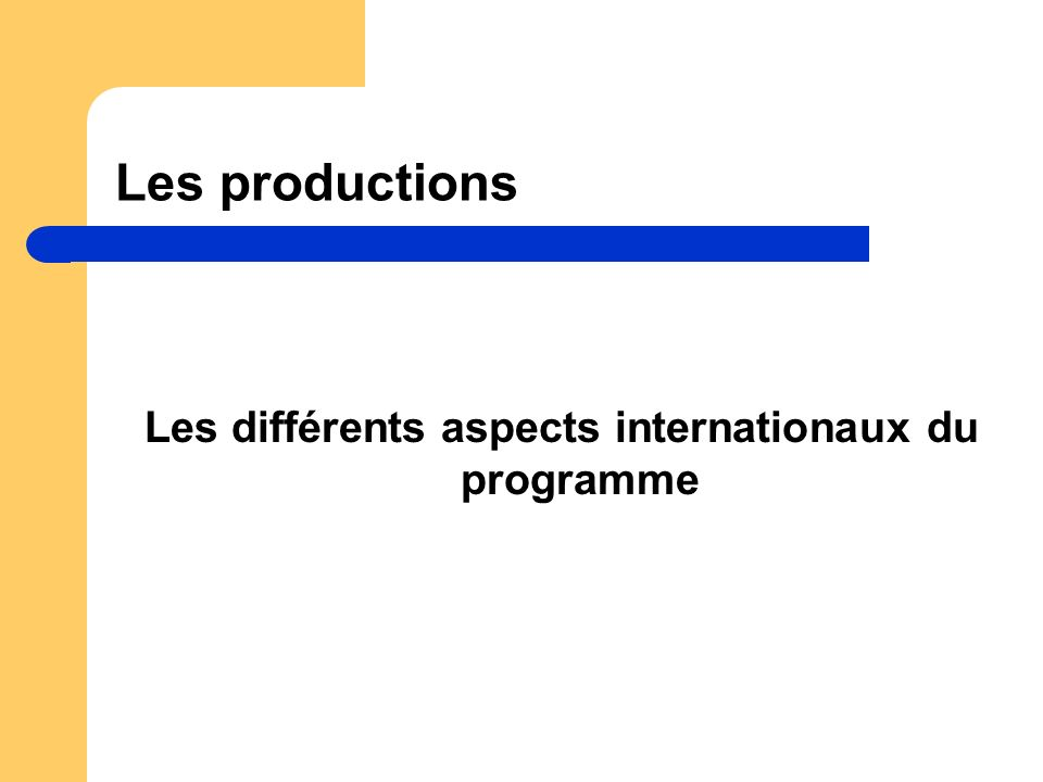 Les productions Les différents aspects internationaux du programme
