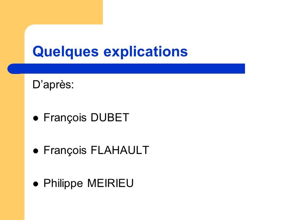 Quelques explications Daprès: François DUBET François FLAHAULT Philippe MEIRIEU