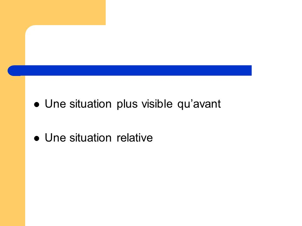 Une situation plus visible quavant Une situation relative