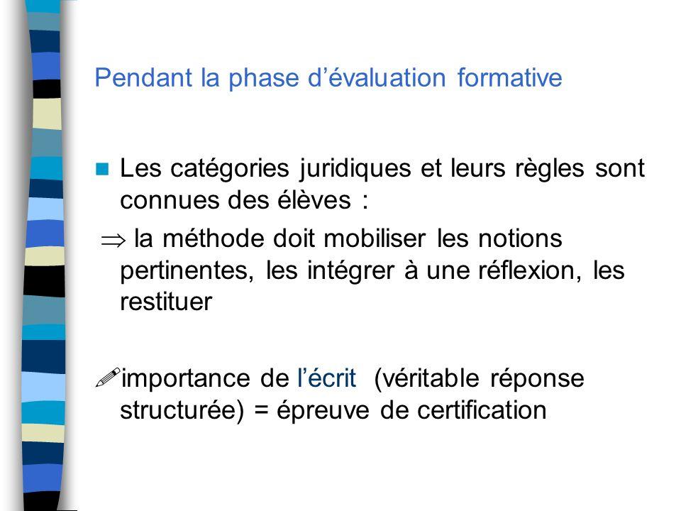 Pendant la phase dévaluation formative Les catégories juridiques et leurs règles sont connues des élèves : la méthode doit mobiliser les notions perti