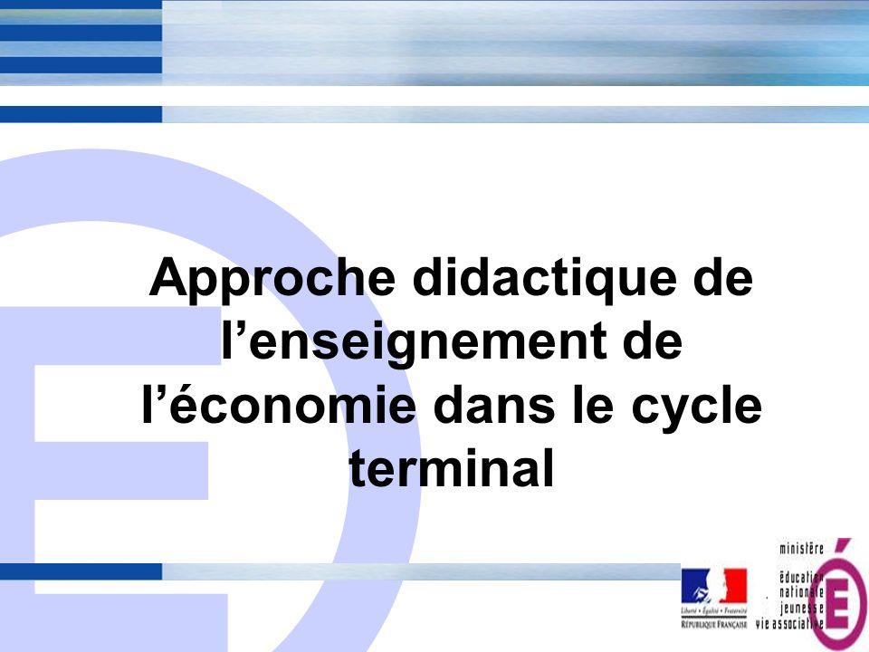 E 1 Approche didactique de lenseignement de léconomie dans le cycle terminal