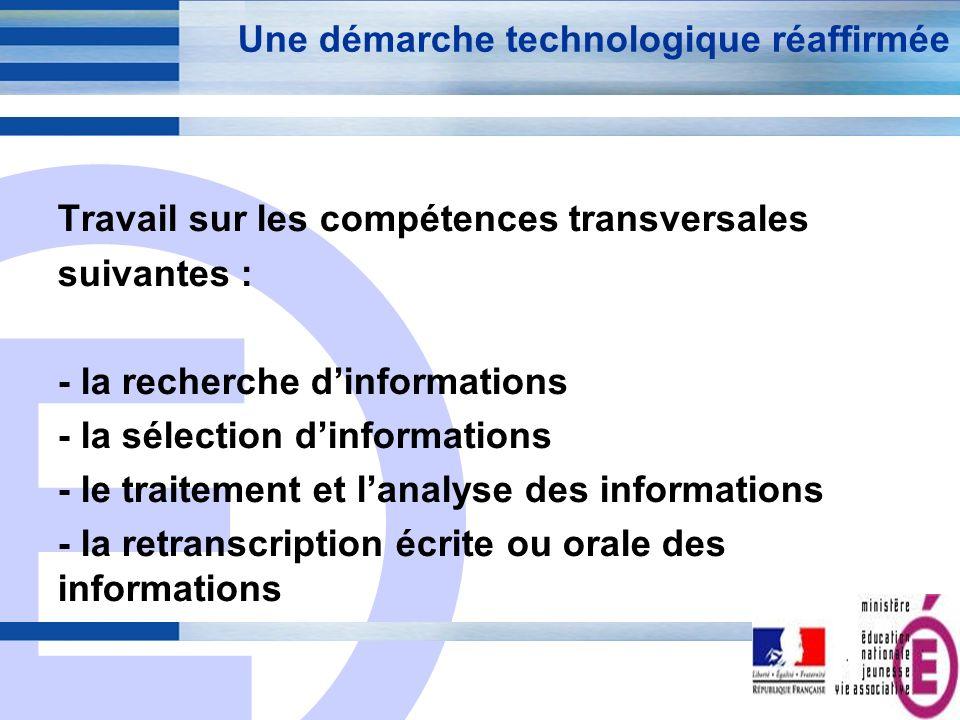 E 8 Une démarche technologique réaffirmée Travail sur les compétences transversales suivantes : - la recherche dinformations - la sélection dinformati