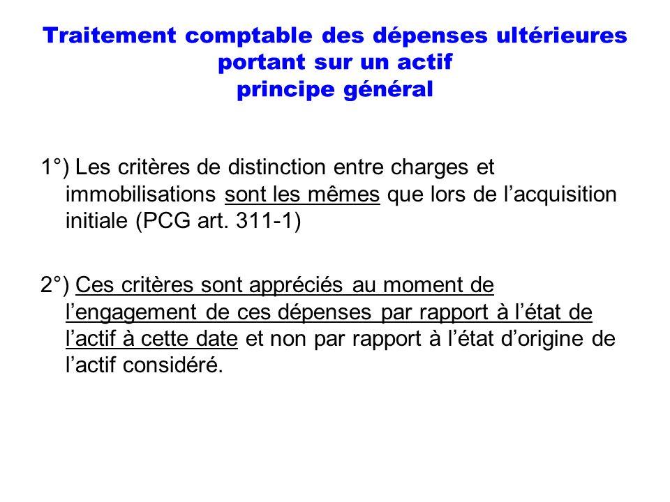 Traitement comptable des dépenses ultérieures portant sur un actif principe général 1°) Les critères de distinction entre charges et immobilisations s
