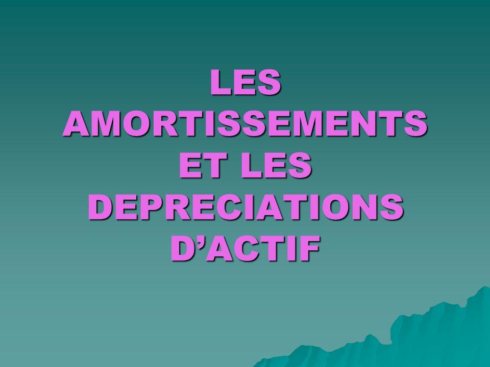 LES AMORTISSEMENTS ET LES DEPRECIATIONS DACTIF