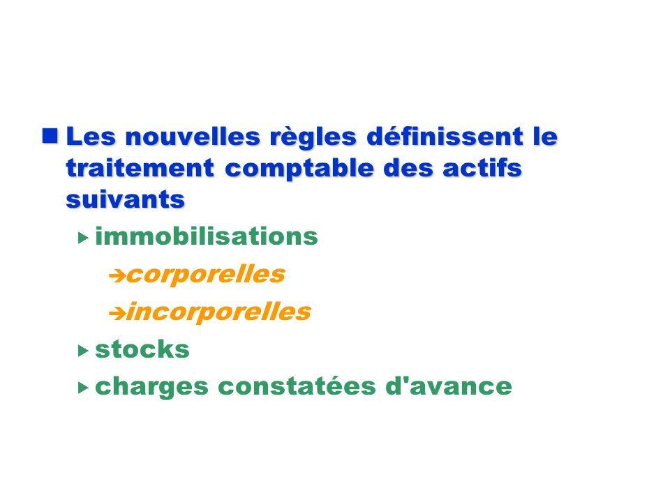 Les nouvelles règles définissent le traitement comptable des actifs suivants Les nouvelles règles définissent le traitement comptable des actifs suiva