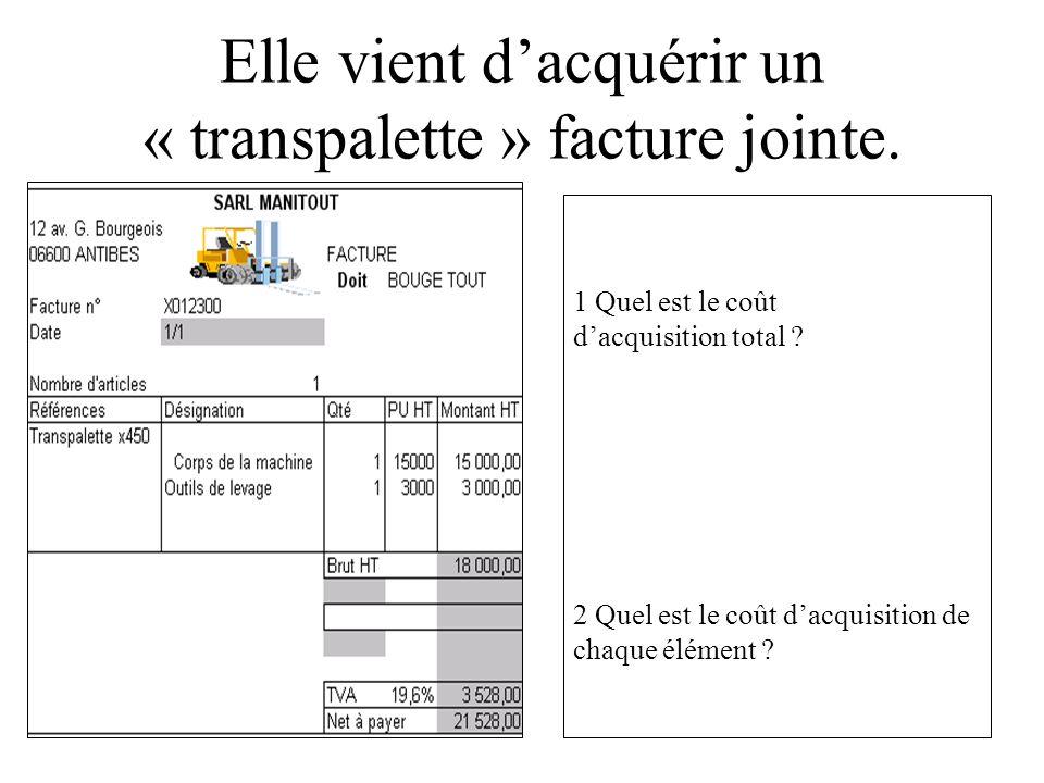 Elle vient dacquérir un « transpalette » facture jointe. 1 Quel est le coût dacquisition total ? 2 Quel est le coût dacquisition de chaque élément ?