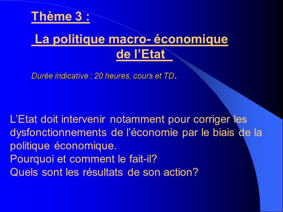 Thème 3 : La politique macro- économique de lEtat Durée indicative : 20 heures, cours et TD Durée indicative : 20 heures, cours et TD.