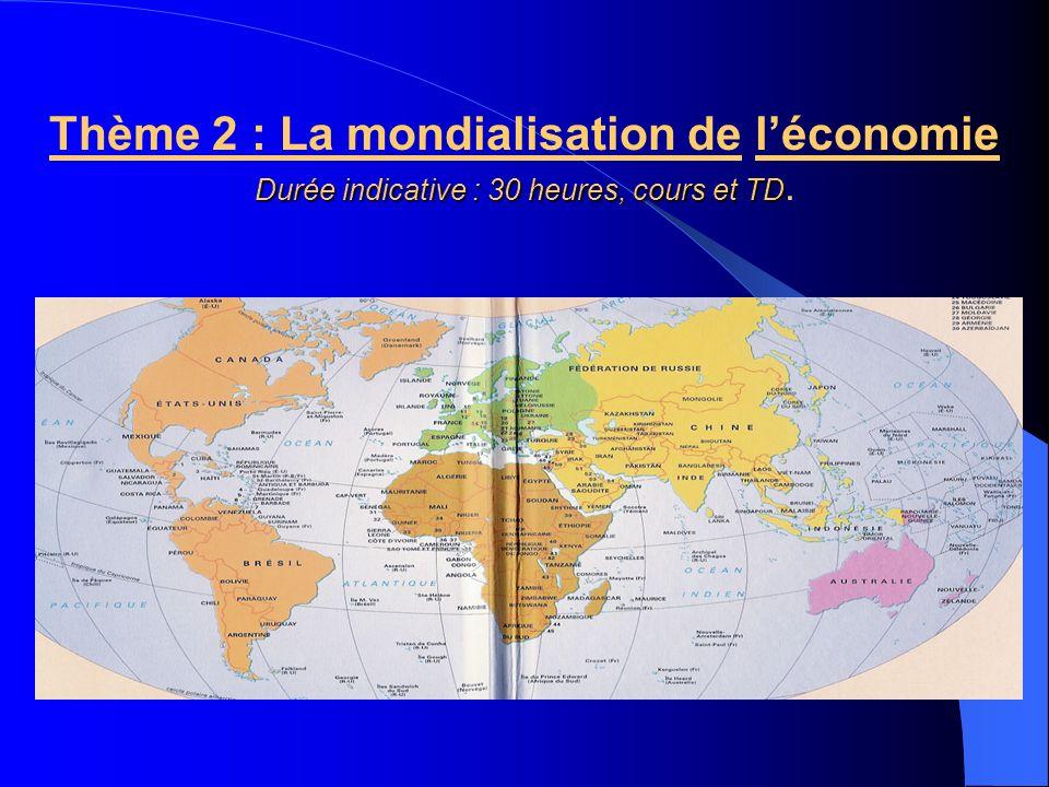 Thème 2 : La mondialisation de léconomie Durée indicative : 30 heures, cours et TD Durée indicative : 30 heures, cours et TD.