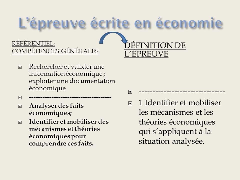 RÉFÉRENTIEL: COMPÉTENCES GÉNÉRALES DÉFINITION DE LÉPREUVE Rechercher et valider une information économique ; exploiter une documentation économique ------------------------------------- Analyser des faits économiques; Identifier et mobiliser des mécanismes et théories économiques pour comprendre ces faits.