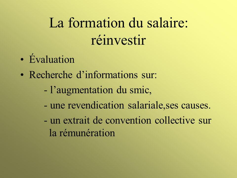 La formation du salaire: réinvestir Évaluation Recherche dinformations sur: - laugmentation du smic, - une revendication salariale,ses causes. - un ex
