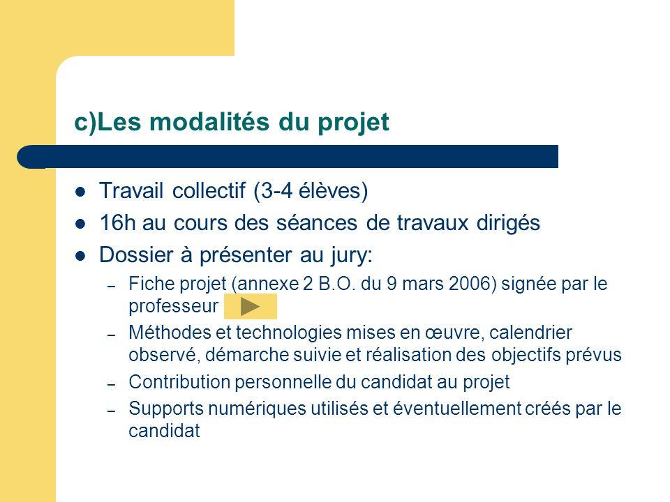 c)Les modalités du projet Travail collectif (3-4 élèves) 16h au cours des séances de travaux dirigés Dossier à présenter au jury: – Fiche projet (anne