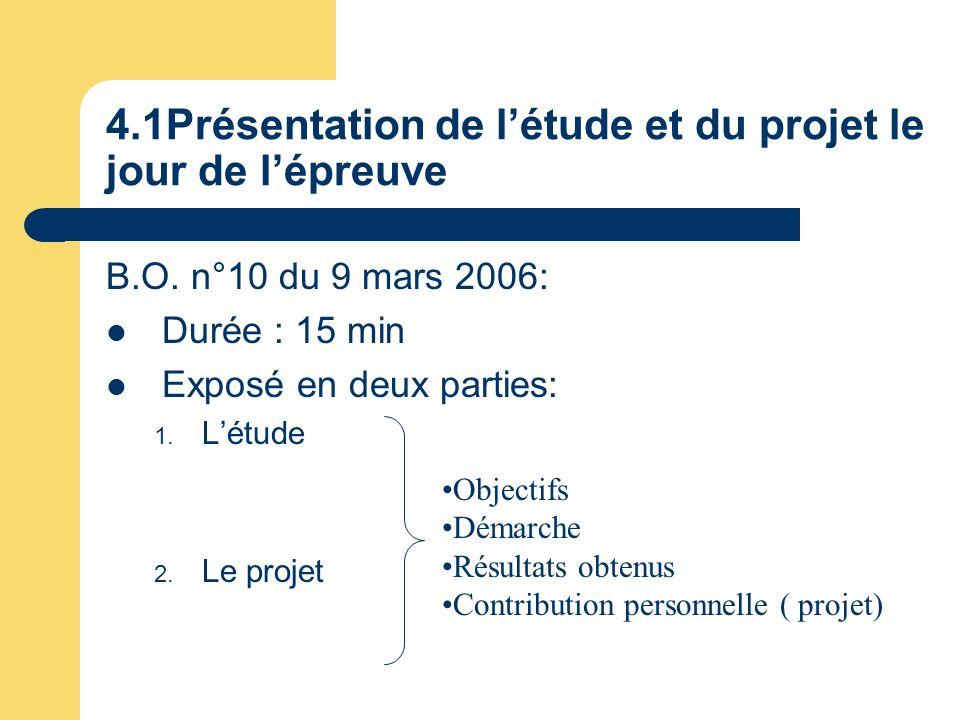 4.1Présentation de létude et du projet le jour de lépreuve B.O. n°10 du 9 mars 2006: Durée : 15 min Exposé en deux parties: 1. Létude 2. Le projet Obj