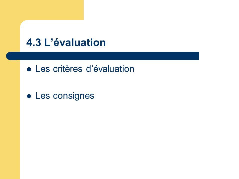 4.3 Lévaluation Les critères dévaluation Les consignes