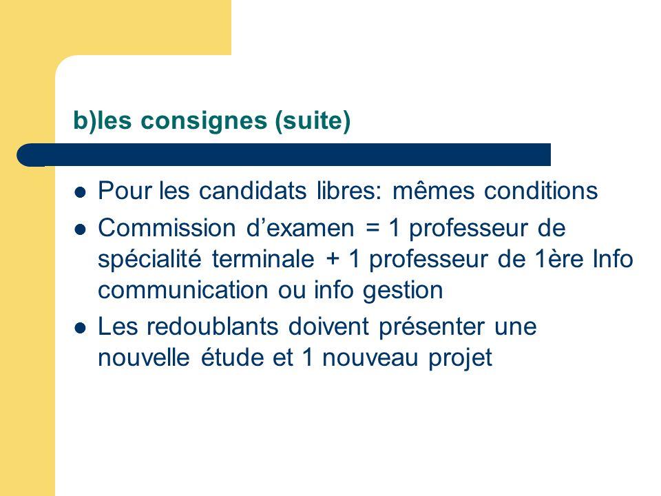 b)les consignes (suite) Pour les candidats libres: mêmes conditions Commission dexamen = 1 professeur de spécialité terminale + 1 professeur de 1ère I