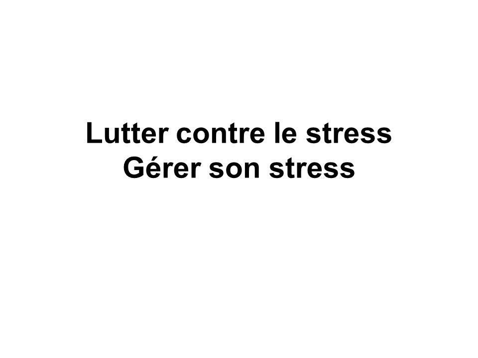 Lutter contre le stress Gérer son stress