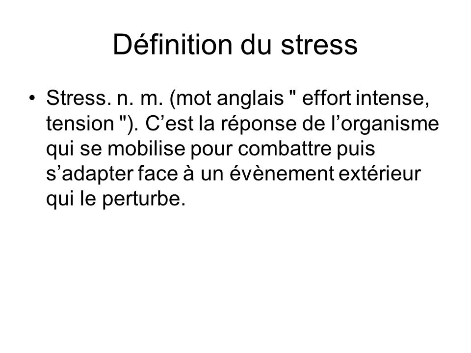 Définition du stress Stress. n. m. (mot anglais