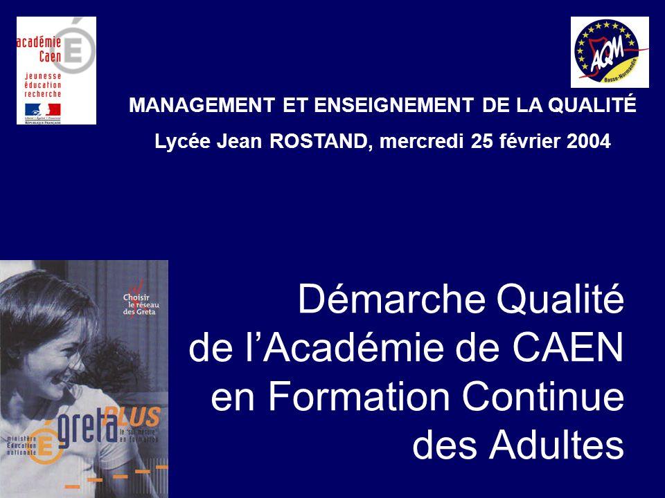 Démarche Qualité de lAcadémie de CAEN en Formation Continue des Adultes MANAGEMENT ET ENSEIGNEMENT DE LA QUALITÉ Lycée Jean ROSTAND, mercredi 25 févri