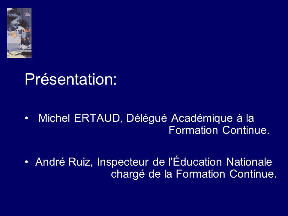 Présentation: Michel ERTAUD, Délégué Académique à la Formation Continue. André Ruiz, Inspecteur de lÉducation Nationale chargé de la Formation Continu