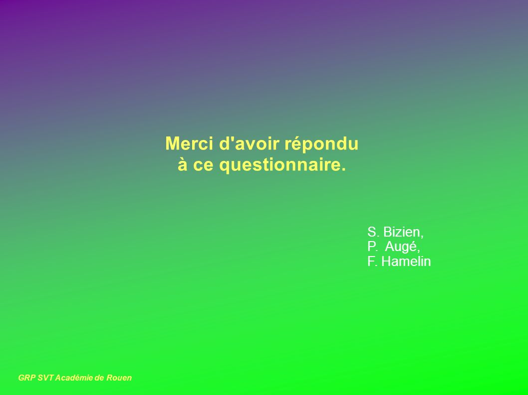 Merci d avoir répondu à ce questionnaire. S. Bizien, P. Augé, F. Hamelin