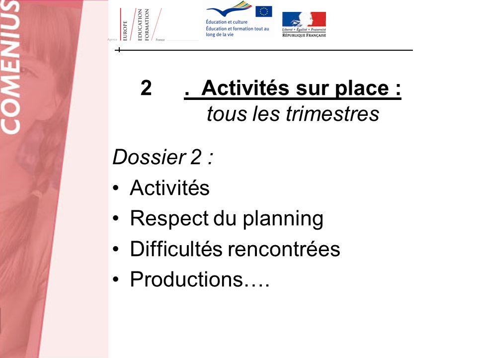 2. Activités sur place : tous les trimestres Dossier 2 : Activités Respect du planning Difficultés rencontrées Productions….