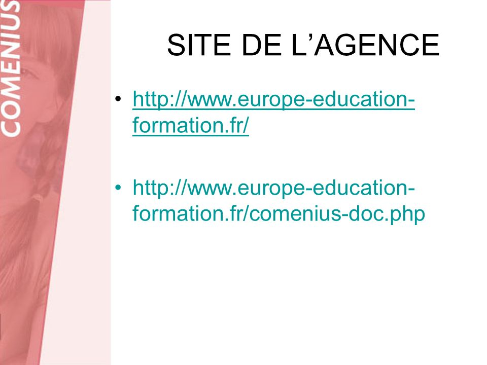 SITE DE LAGENCE http://www.europe-education- formation.fr/http://www.europe-education- formation.fr/ http://www.europe-education- formation.fr/comeniu