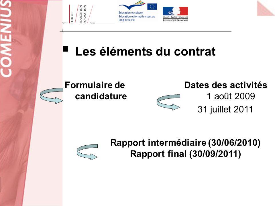 Les éléments du contrat Formulaire de candidature Dates des activités 1 août 2009 31 juillet 2011 Rapport intermédiaire (30/06/2010) Rapport final (30