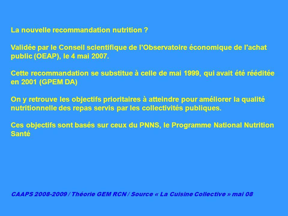 La nouvelle recommandation nutrition ? Validée par le Conseil scientifique de l'Observatoire économique de l'achat public (OEAP), le 4 mai 2007. Cette