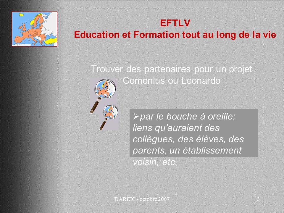 DAREIC - octobre 20074 EFTLV Education et Formation tout au long de la vie Trouver des partenaires pour un projet Comenius ou Leonardo par les comités de jumelage des communes