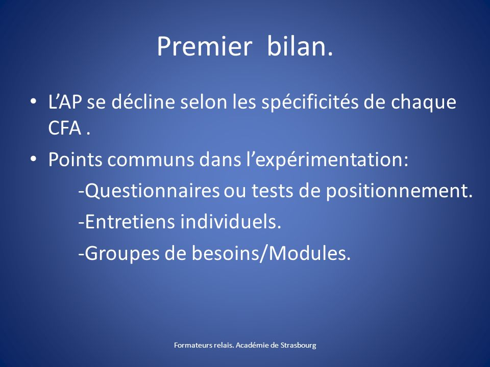 Premier bilan. LAP se décline selon les spécificités de chaque CFA. Points communs dans lexpérimentation: -Questionnaires ou tests de positionnement.