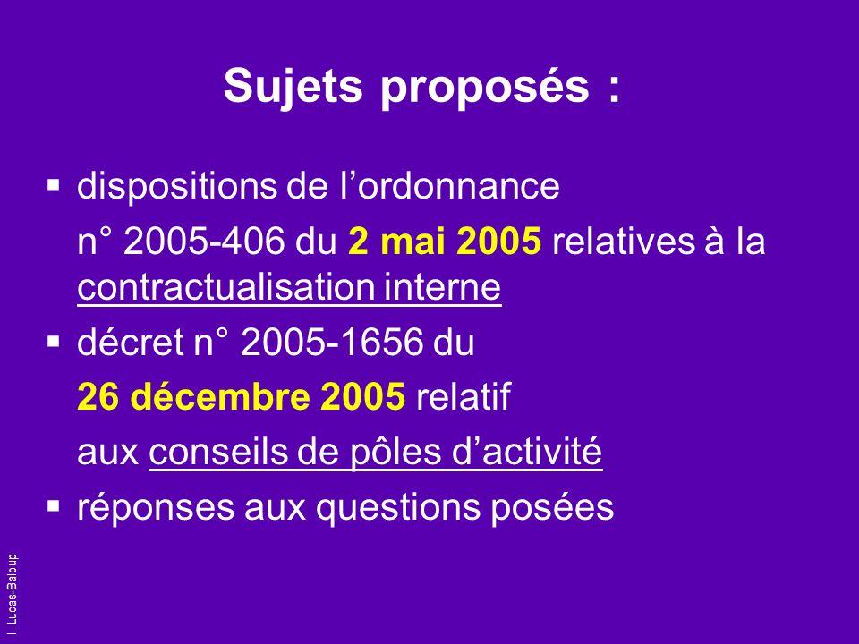 I. Lucas-Baloup Sujets proposés : dispositions de lordonnance n° 2005-406 du 2 mai 2005 relatives à la contractualisation interne décret n° 2005-1656