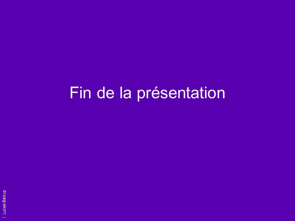I. Lucas-Baloup Fin de la présentation