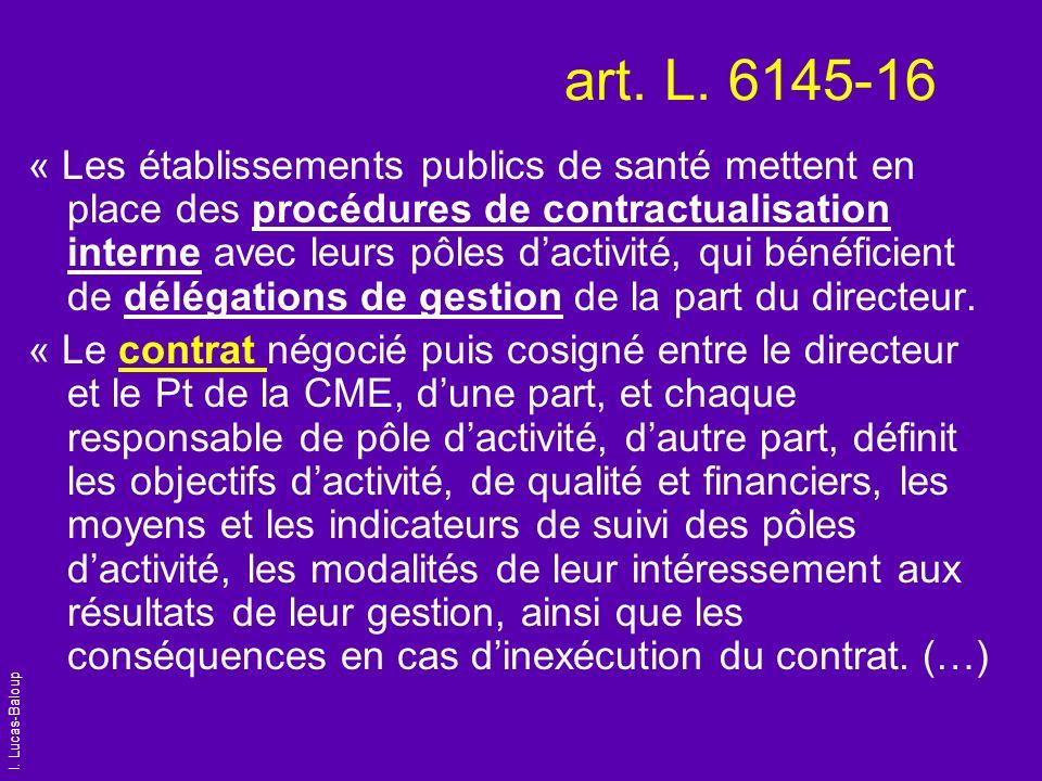 I. Lucas-Baloup art. L. 6145-16 « Les établissements publics de santé mettent en place des procédures de contractualisation interne avec leurs pôles d